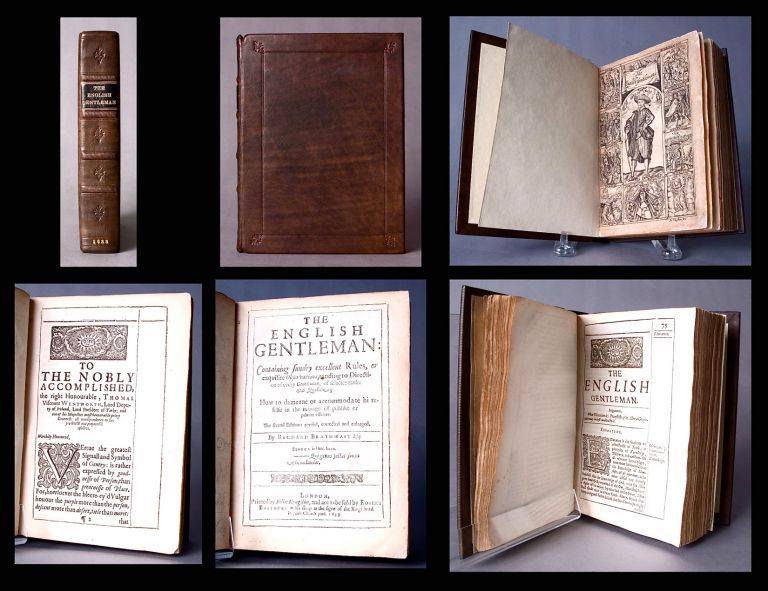 The English gentleman: containing sundry excellent rules, or exquisite observations, tending to direction of every gentleman, of selecter ranke and qualitie; how to demeane or accommodate hi mselfe in the manage of publike or private affaires. Richard BRATHWAITE, 1588?-1673.