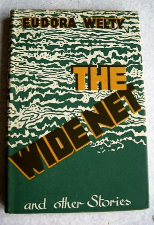 The Wide Net and other stories. Eudora WELTY.