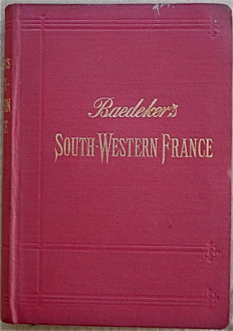 South-Western France from the Loire and the Rhone to the Spanish frontier; Handbook for Travellers. Karl BAEDEKER.