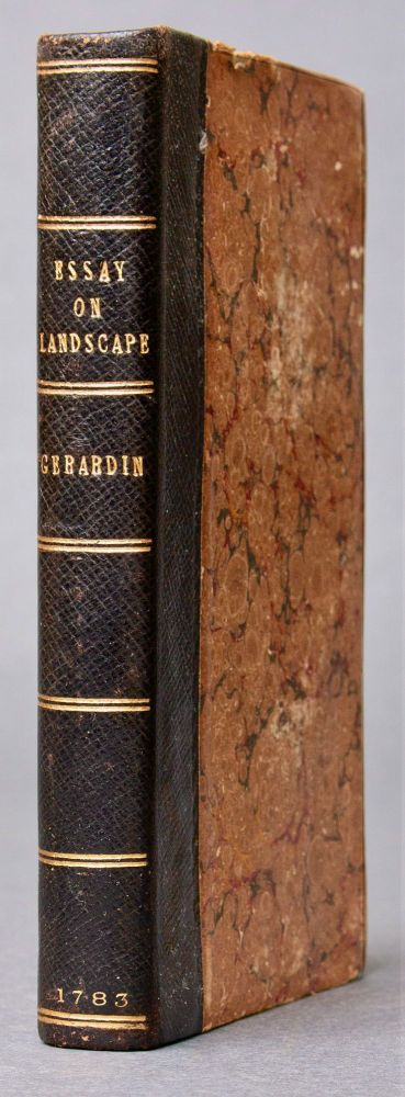 An essay on landscape; or, on the means of improving and embellishing the country round our habitations. Translated from the French . . René Louis GIRARDIN, Vicomte d'Ermenoville.