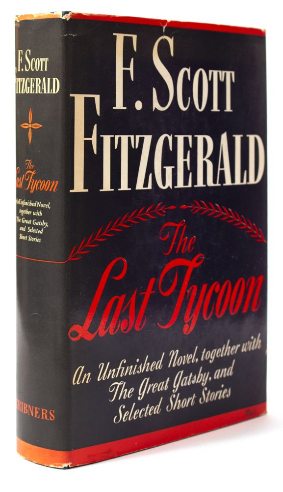 The Last Tycoon. An Unfinished Novel. Together with The Great Gatsby and Selected Stories. F. Scott FITZGERALD.