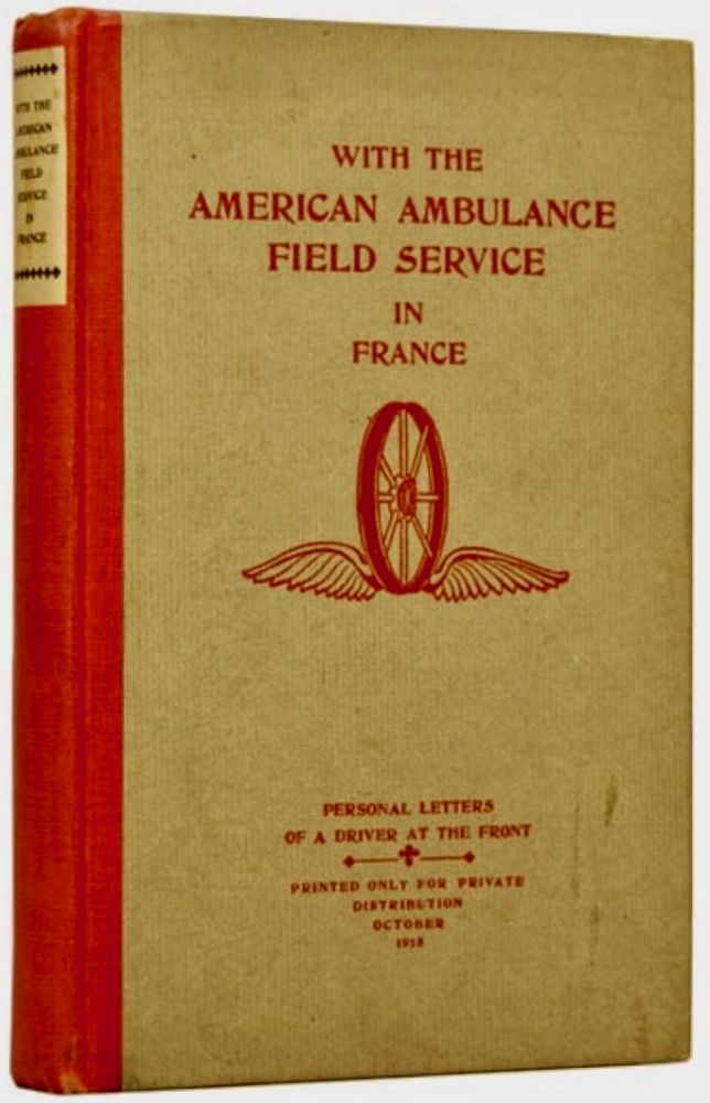 [First World War] [Ambulance no. 10] With the American Ambulance Field Service in France : Personal Letters of a Driver at the Front [Association Copy]. Leslie BUSWELL.