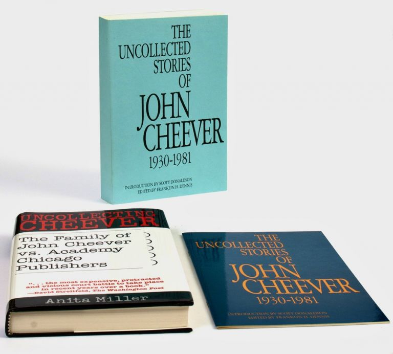 The Uncollected Stories of John Cheever 1930-1981 [Advance Reading Copy]; [together with] The Uncollected Stories of John Cheever 1930-1981 [Advance Excerpt] [and together with] Uncollecting Cheever: The Family of John Cheever vs. Academy Chicago Publishers. John CHEEVER, Anita Miller.
