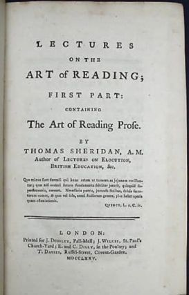 Lectures on the art of reading; First Part: Containing The Art of Reading Prose. By Thomas Sheridan, A.M. Author of Lectures on Elocution, British Education, &c