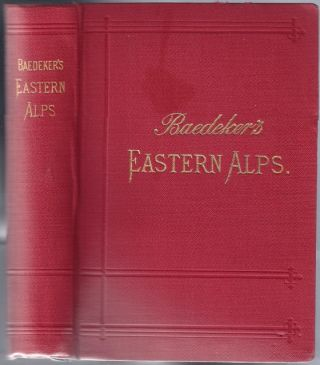 Eastern Alps Including The Bavarian Highlands, Tyrol, Salzburg, Upper and Lower Austria, Styria, Carinthia and Carniola ; Handbook for Travellers. Karl BAEDEKER.