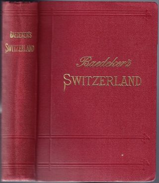 Switzerland and the adjacent portions of Italy, Savoy and the Tyrol; Handbook for Travellers. Karl BAEDEKER.
