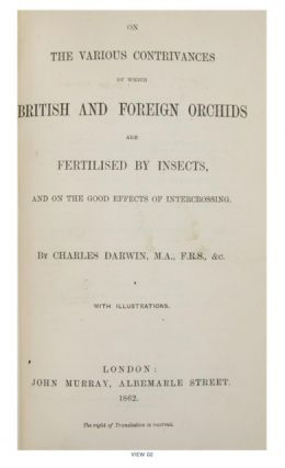 On the Various Contrivances by Which British and Foreign Orchids are Fertilised by Insects, and On the Good Effects of Intercrossing.