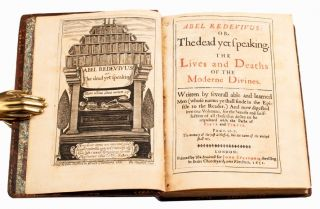 Abel redevivus : or, The dead yet speaking. The lives and deaths of the moderne divines. Written by severall able and learned men (whose names ye shall finde in the epistle to the reader.) And now digested into one volumne, for the benefit and satisfaction of all those that desire to be acquainted with the paths of piety and virtue
