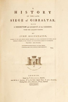 A history of the late siege of Gibraltar. With a description and account of that Garrison, from the earliest periods. By John Drinkwater, captain in the late seventy-second regiment, or Royal Manchester Volunteers, and an honorary member of the Literary and Philosophical Society of Manchester [Untrimmed Subscribers Copy]
