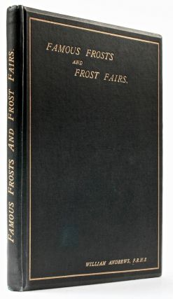 Famous Frosts and Frost Fairs In Great Britain. Chronicled from the Earliest to the Present Time. William ANDREWS.