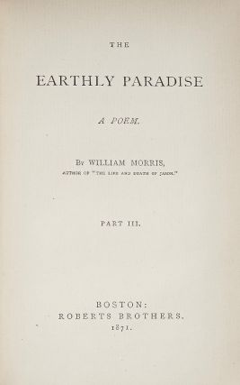 The Earthly Paradise : A Poem [3 volume set] : Vol I: Parts I and II; Vol II: Part III; Vol III: Part IV
