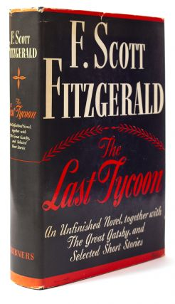 The Last Tycoon. An Unfinished Novel. Together with The Great Gatsby and Selected Stories. F....