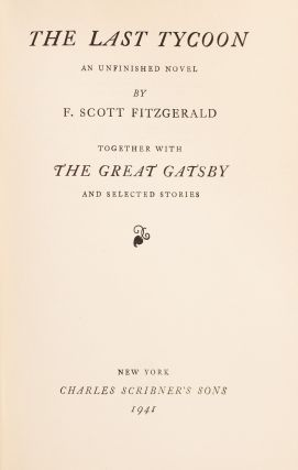 The Last Tycoon. An Unfinished Novel. Together with The Great Gatsby and Selected Stories.