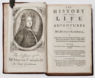The history of the life and adventures of Mr. Duncan Campbell, a gentleman, who tho' deaf and dumb, writes down any stranger's name at first sight: with their future contingencies of fortune. Now Living In Exeter-Court over-against the Savoy in the Strand